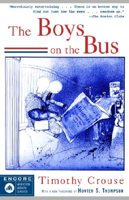The Boys on the Bus - Crouse, Timothy, and Thompson, Hunter S (Foreword by)