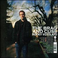 The Brag & Cuss - Rocky Votolato