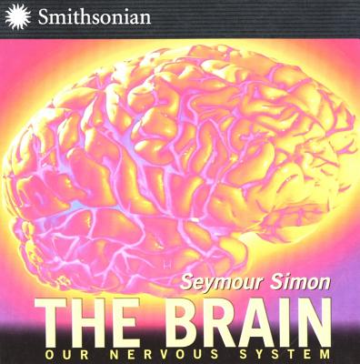 The Brain: All about Our Nervous System and More! - Simon, Seymour