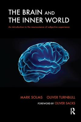 The Brain and the Inner World: An Introduction to the Neuroscience of Subjective Experience - Solms, Mark