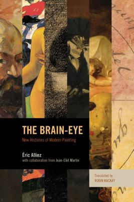 The Brain-Eye: New Histories of Modern Painting - Alliez, Eric, and Martin, Jean-Clet, and Mackay, Robin (Translated by)