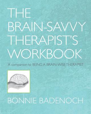 The Brain-Savvy Therapist's Workbook - Badenoch, Bonnie