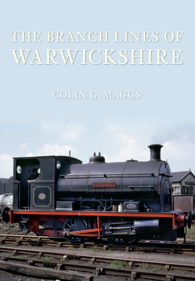 The Branch Lines of Warwickshire - Maggs, Colin