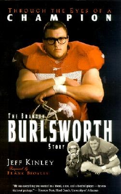 The Brandon Burlsworth Story - Kinley, Jeff, and Broyles, Frank (Foreword by)