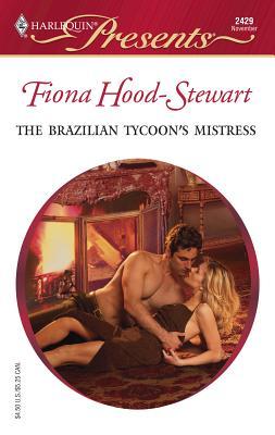 The Brazilian Tycoon's Mistress: Latin Lovers - Hood-Stewart, Fiona