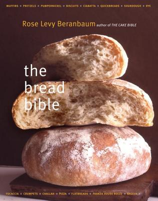 The Bread Bible - Beranbaum, Rose Levy, and Batterberry, Michael (Foreword by)