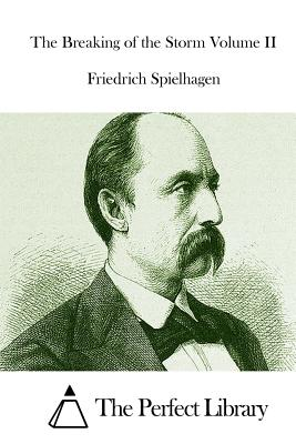 The Breaking of the Storm Volume II - Spielhagen, Friedrich, and The Perfect Library (Editor)