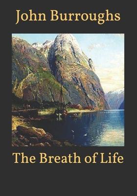 The Breath of Life - Burroughs, John