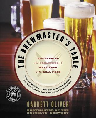The Brewmaster's Table: Discovering the Pleasures of Real Beer with Real Food - Oliver, Garrett