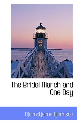 The Bridal March and One Day - Bjornson, Bjornstjerne, and Bj Rnson, Bj??rnstjerne