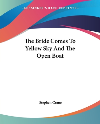 The Bride Comes to Yellow Sky and the Open Boat - Crane, Stephen