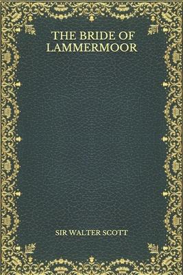 The Bride Of Lammermoor - Scott, Walter, Sir