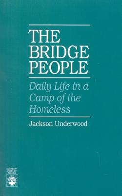 The Bridge People: Daily Life in a Camp of the Homeless - Underwood, Jackson