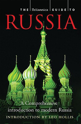 The Britannica Guide to Russia: The Essential Guide to the Nation, Its People, and Culture - Encyclopedia Britannica