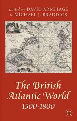 The British Atlantic World 1500-1800 - Armitage, David (Editor), and Braddick, Michael J (Editor)
