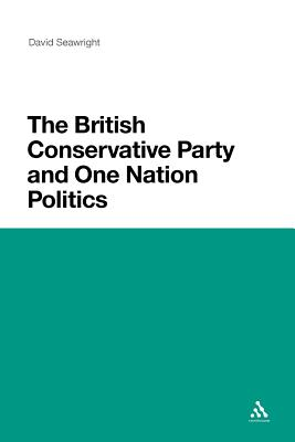 The British Conservative Party and One Nation Politics - Seawright, David
