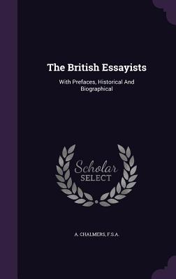 The British Essayists: With Prefaces, Historical and Biographical - F S a, A Chalmers