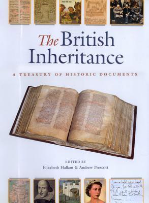 The British Inheritance: A Treasury of Historic Documents - Hallam, Elizabeth (Editor), and Prescott, Andrew (Editor)