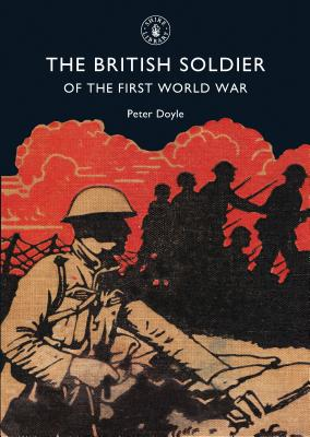 The British Soldier of the First World War - Doyle, Peter