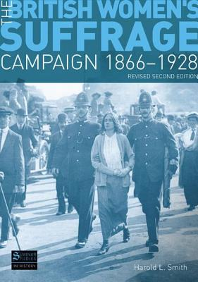 The British Women's Suffrage Campaign 1866-1928: Revised 2nd Edition - Smith, Harold L.