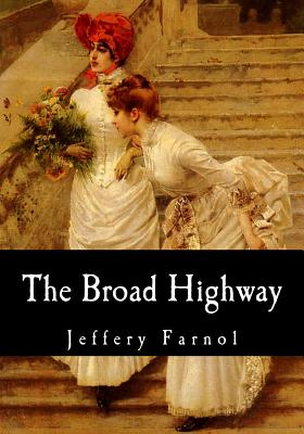 The Broad Highway - Farnol, Jeffery