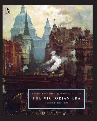 The Broadview Anthology of British Literature Volume 5: The Victorian Era - Second Edition - Black, Joseph (Editor), and Conolly, Leonard (Editor), and Flint, Kate (Editor)