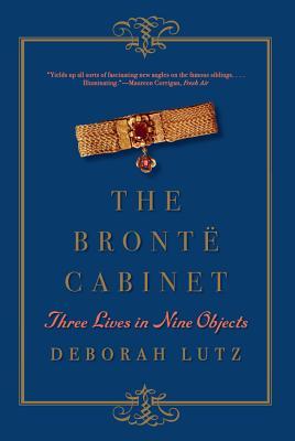 The Brontë Cabinet: Three Lives in Nine Objects - Lutz, Deborah