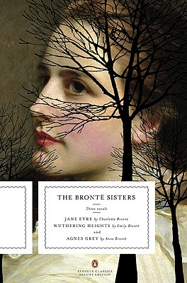 The Bronte Sisters: Three Novels: Jane Eyre; Wuthering Heights; And Agnes Grey (Penguin Classics Deluxe Edition) - Bronte, Charlotte, and Bronte, Emily, and Bronte, Anne
