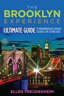 The Brooklyn Experience: The Ultimate Guide to Neighborhoods & Noshes, Culture & the Cutting Edge - Freudenheim, Ellen, and Hindy, Steve (Foreword by)