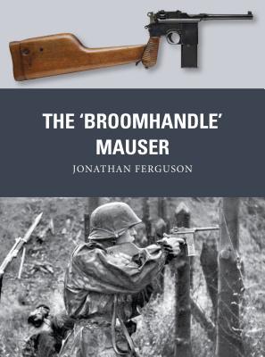 The 'Broomhandle' Mauser - Ferguson, Jonathan