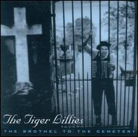 The Brothel to the Cemetery - The Tiger Lillies