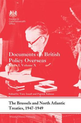 The Brussels and North Atlantic Treaties, 1947-1949: Documents on British Policy Overseas, Series I, Volume X - Insall, Tony (Editor), and Salmon, Patrick (Editor)