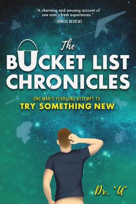 The Bucket List Chronicles: One Man's Yearlong Attempt to Try Something New - Uniszkiewicz, Rob