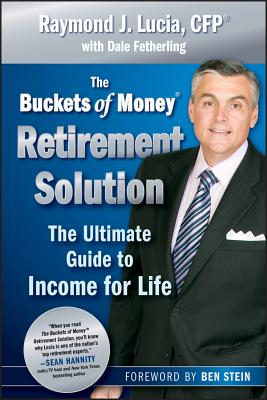 The Buckets of Money Retirement Solution: The Ultimate Guide to Income for Life - Lucia, Raymond J