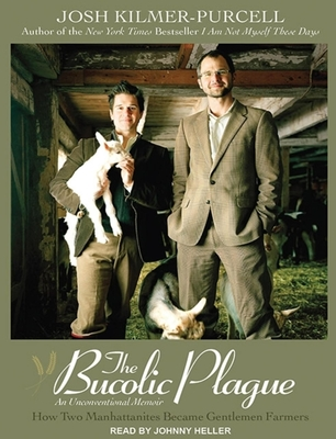The Bucolic Plague: How Two Manhattanites Became Gentlemen Farmers: An Unconventional Memoir - Kilmer-Purcel, Josh, and Heller (Narrator)