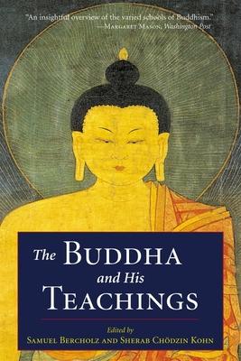 The Buddha and His Teachings - Bercholz, Samuel (Editor), and Kohn, Sherab Chodzin (Editor)