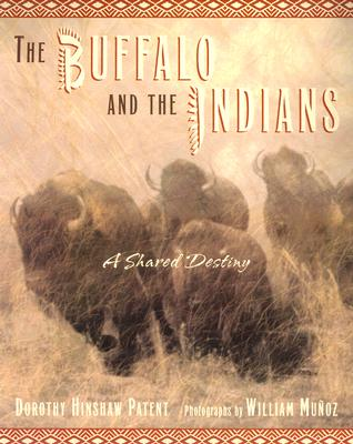 The Buffalo and the Indians: A Shared Destiny - Patent, Dorothy Hinshaw