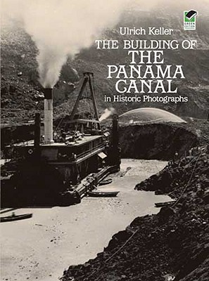 The Building of the Panama Canal in Historic Photographs - Keller, Ulrich