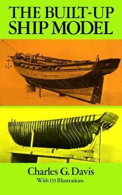 The Built-Up Ship Model - Davis, Charles G, and Davis, Paul K