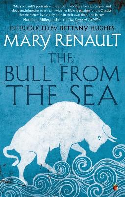 The Bull from the Sea: A Virago Modern Classic - Renault, Mary, and Hughes, Bettany (Introduction by)