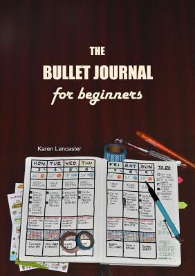 The Bullet Journal for Beginners - Lancaster, Karen