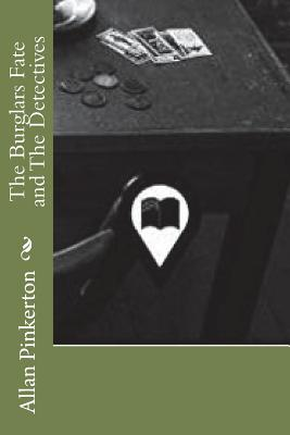 The Burglars Fate and the Detectives - Pinkerton, Allan