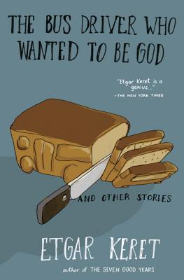 The Bus Driver Who Wanted to Be God & Other Stories - Keret, Etgar