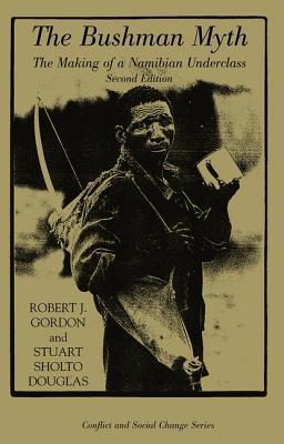 The Bushman Myth: The Making of a Namibian Underclass - Gordon, Robert J, and Sholto-Douglas, Stuart