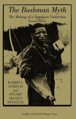 The Bushman Myth: The Making of a Namibian Underclass - Gordon, Robert, PhD, and Sholto-Douglas, Stuart