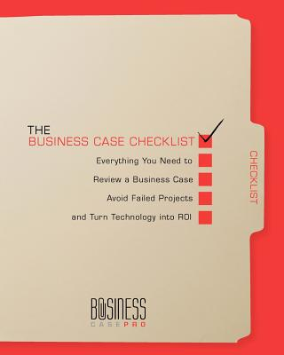 The Business Case Checklist: Everything You Need to Review a Business Case, Avoid Failed Projects, and Turn Technology Into Roi - Pro, Business Case