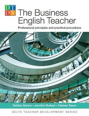 The Business English Teacher: Professional principles and practical procedures - Barton, Debbie, and Burkart, Jennifer, and Sever, Caireen