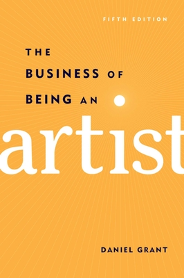 The Business of Being an Artist - Grant, Daniel