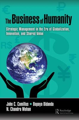 The Business of Humanity: Strategic Management in the Era of Globalization, Innovation, and Shared Value - Camillus, John, and Bidanda, Bopaya, and Mohan, N. Chandra