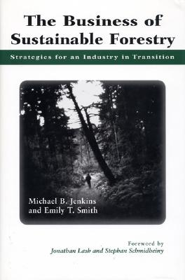 The Business of Sustainable Forestry: Strategies for an Industry in Transition - Jenkins, Michael B